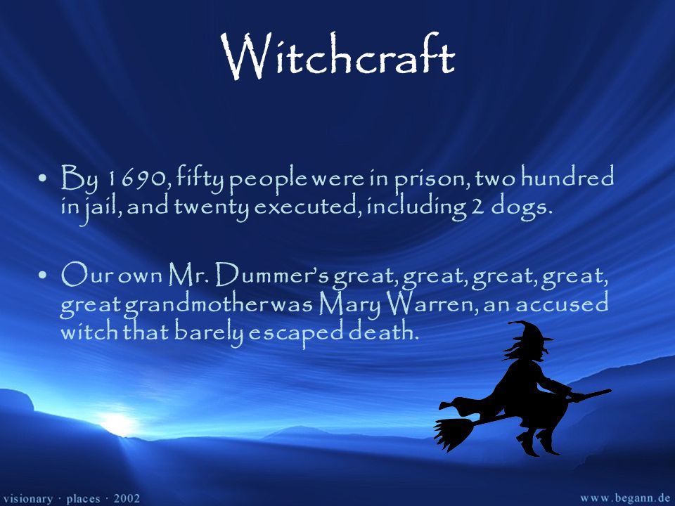 WitchcraftBy 1690, fifty people were in prison, two hundred in jail, and twenty executed, including 2 dogs.