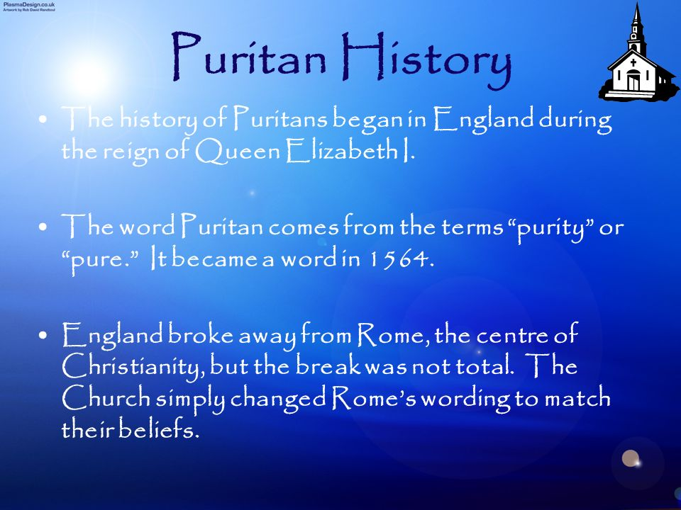Puritan HistoryThe history of Puritans began in England during the reign of Queen Elizabeth I.