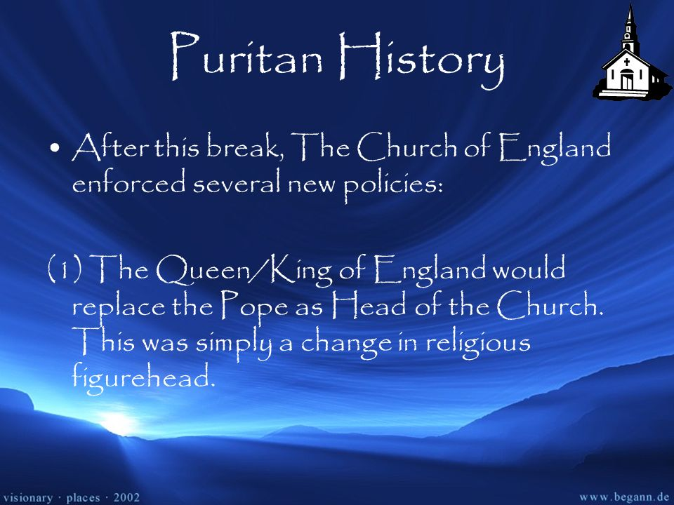 Puritan HistoryAfter this break, The Church of England enforced several new policies: