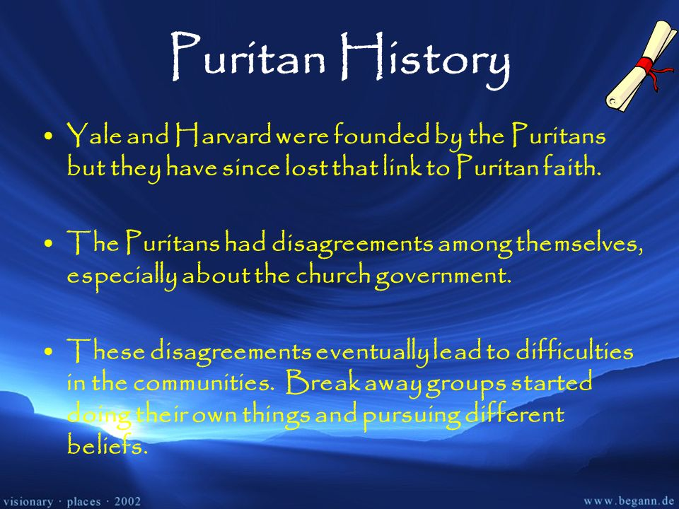 Puritan HistoryYale and Harvard were founded by the Puritans but they have since lost that link to Puritan faith.