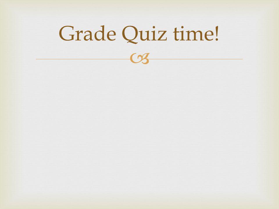 Grade Quiz time!