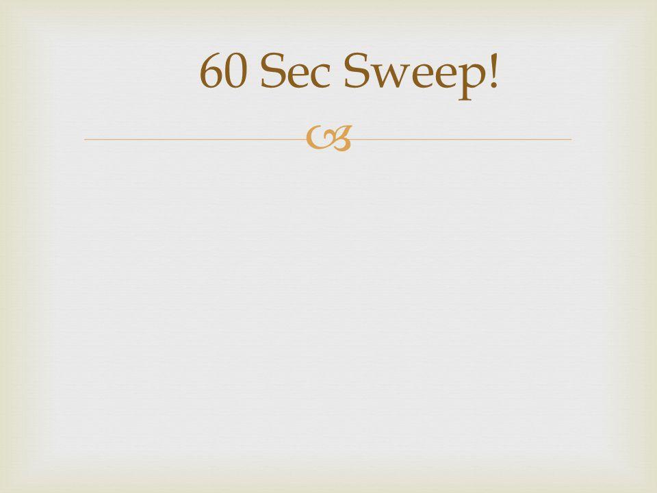 60 Sec Sweep!