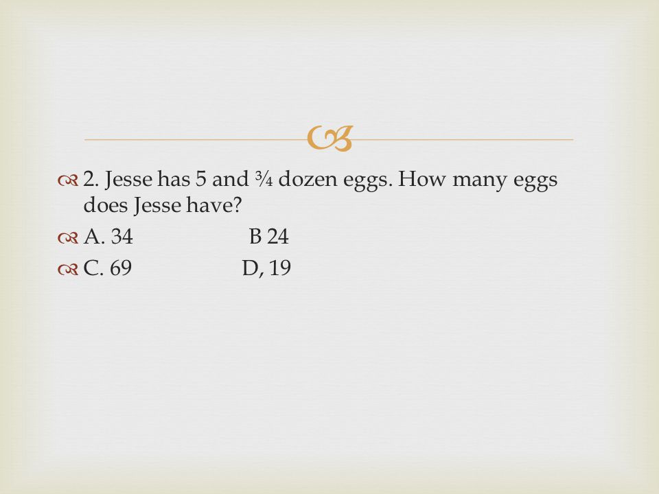 2. Jesse has 5 and ¾ dozen eggs. How many eggs does Jesse have