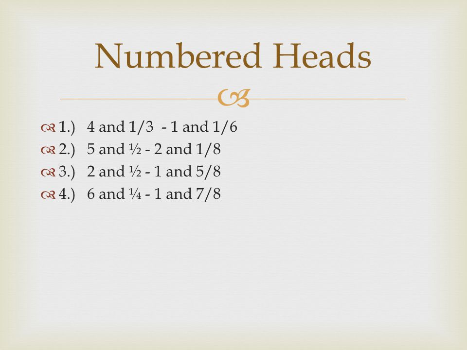 Numbered Heads 1.) 4 and 1/3 - 1 and 1/6 2.) 5 and ½ - 2 and 1/8