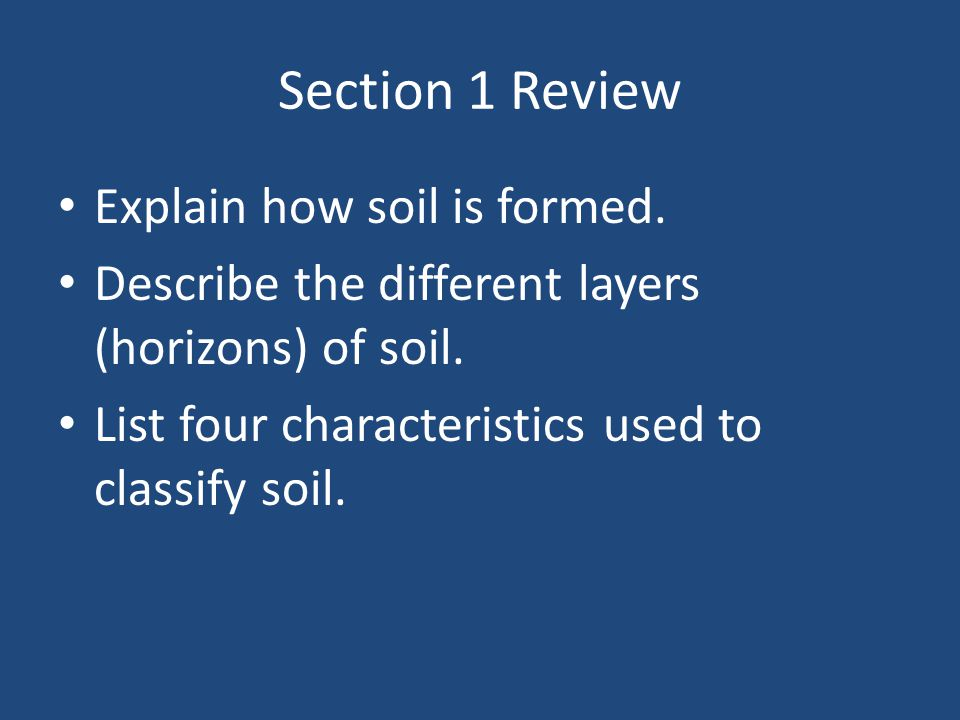 Section 1 Review Explain how soil is formed.
