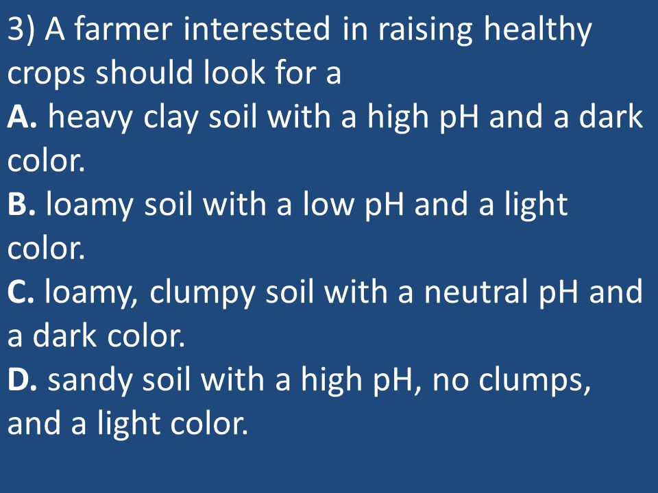 3) A farmer interested in raising healthy crops should look for a A