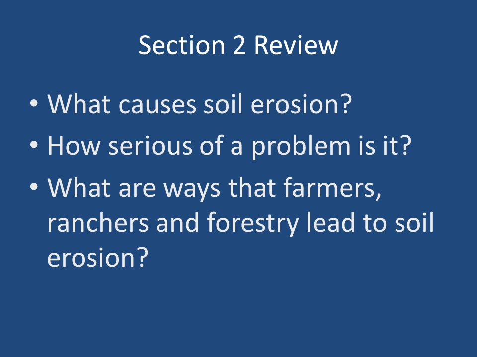 Section 2 Review What causes soil erosion. How serious of a problem is it.
