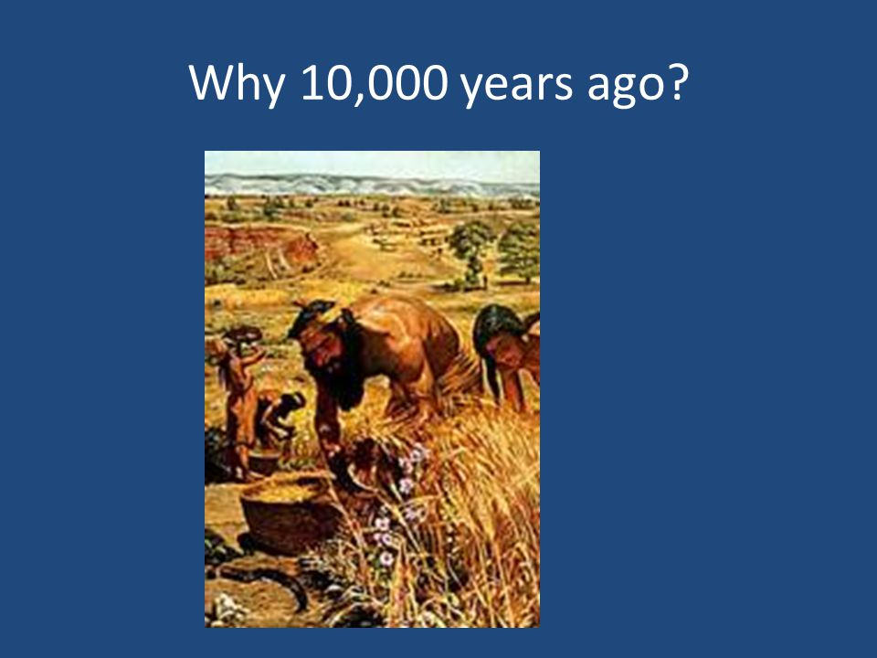 Why 10,000 years ago
