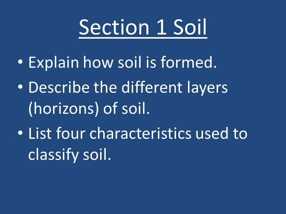 Section 1 Soil Explain how soil is formed.