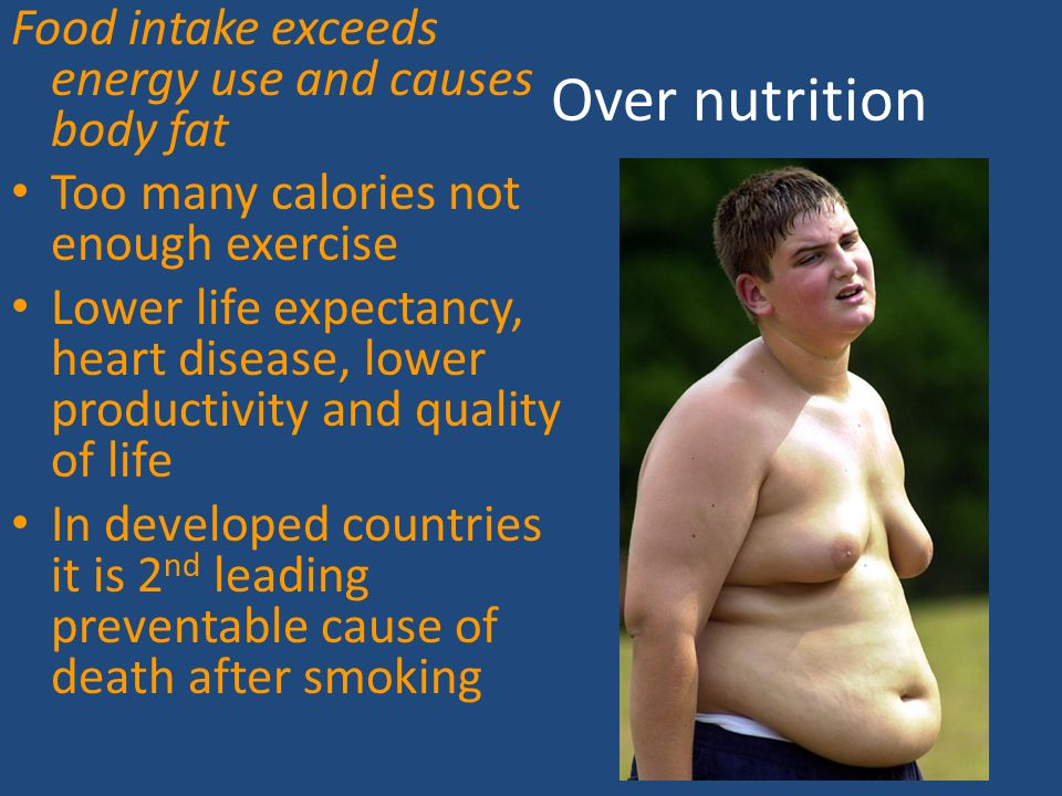 Over nutrition Food intake exceeds energy use and causes body fat