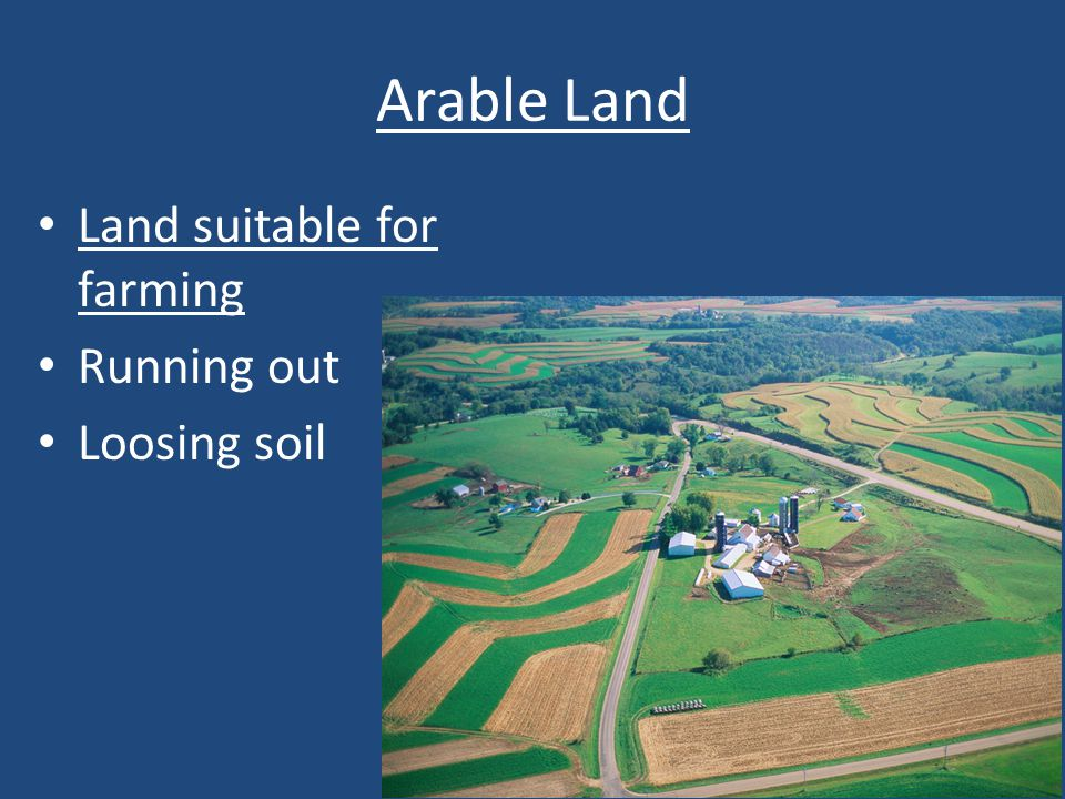 Arable Land Land suitable for farming Running out Loosing soil