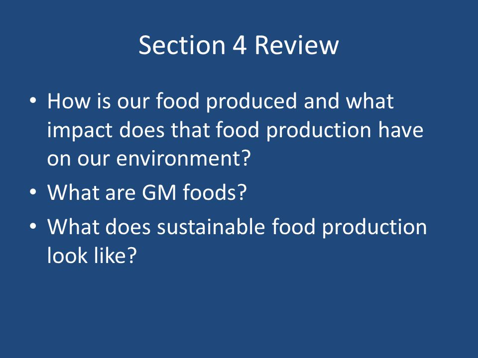 Section 4 Review How is our food produced and what impact does that food production have on our environment