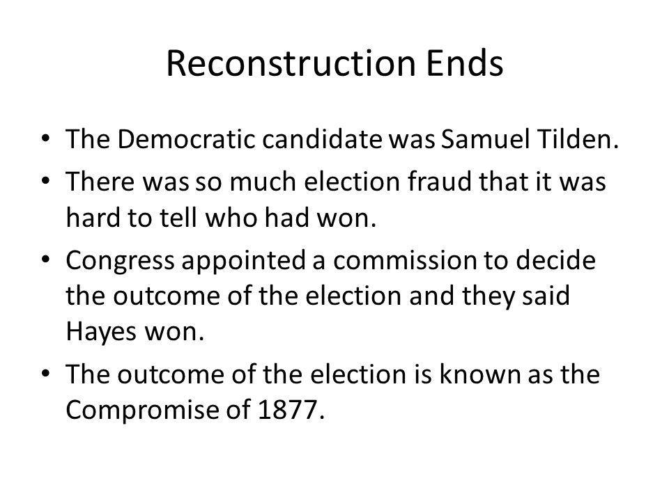 Reconstruction Ends The Democratic candidate was Samuel Tilden.