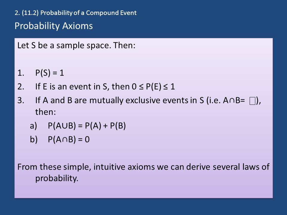 Probability Axioms Let S be a sample space. Then: P(S) = 1