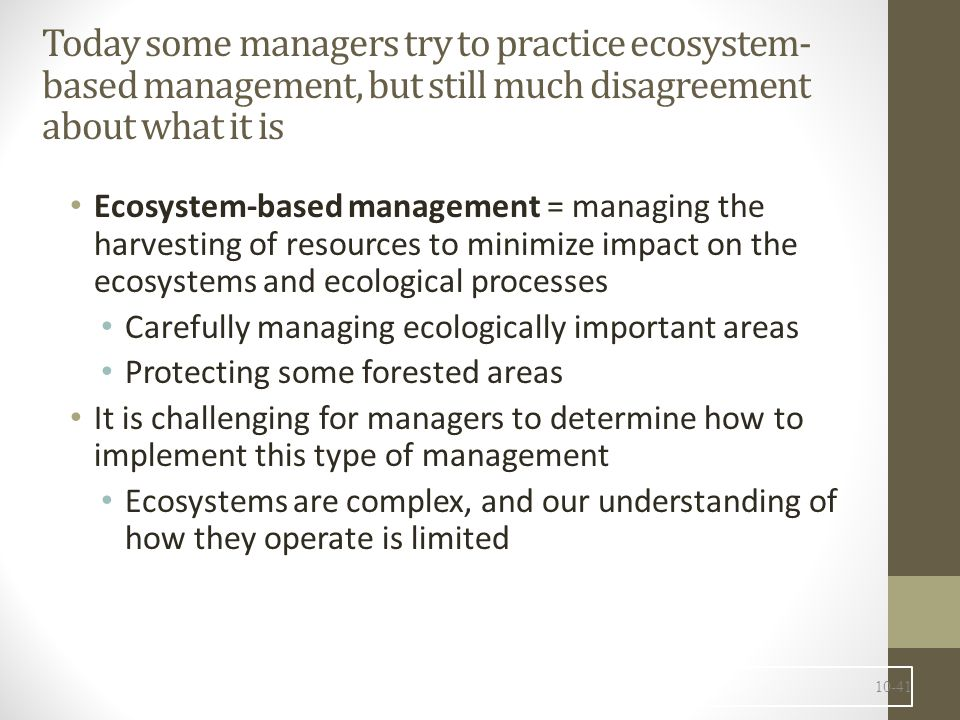 Today some managers try to practice ecosystem-based management, but still much disagreement about what it is