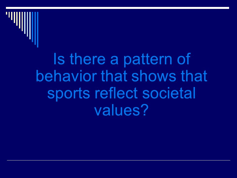 Is there a pattern of behavior that shows that sports reflect societal values