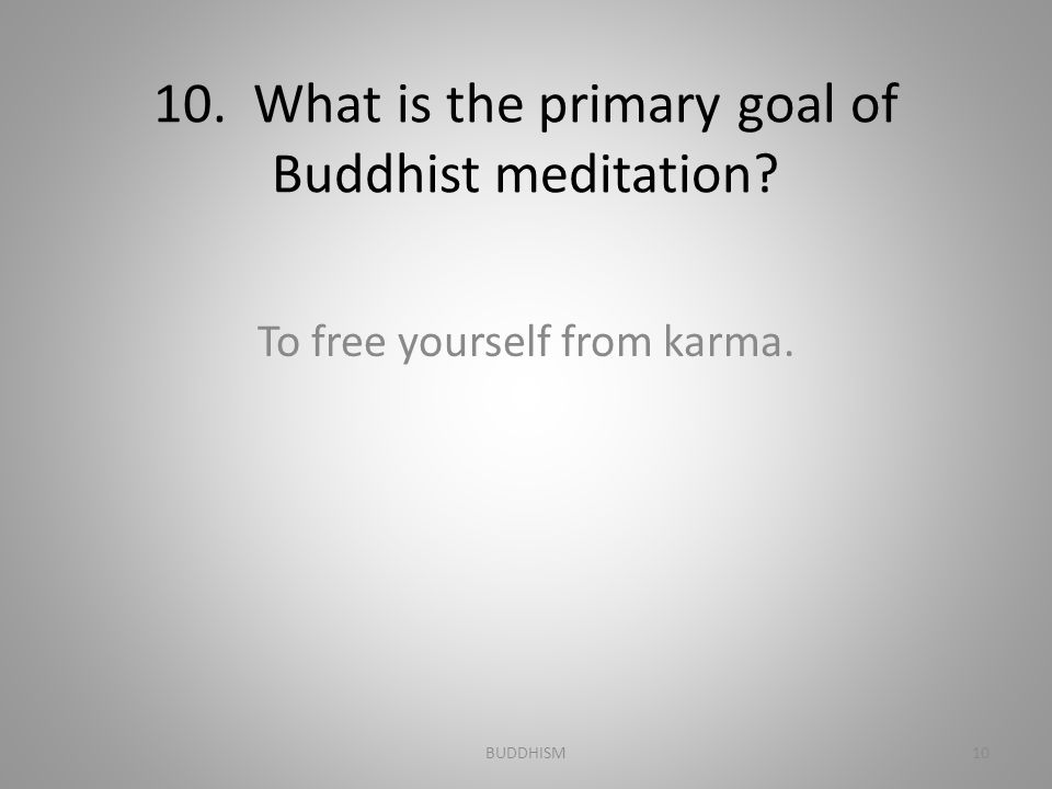 10. What is the primary goal of Buddhist meditation
