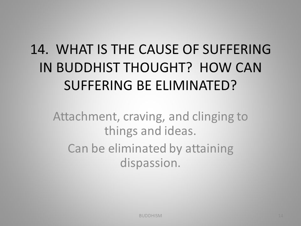 14. WHAT IS THE CAUSE OF SUFFERING IN BUDDHIST THOUGHT