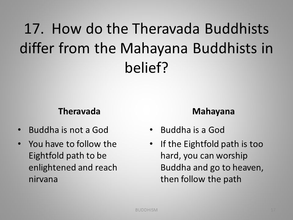 17. How do the Theravada Buddhists differ from the Mahayana Buddhists in belief