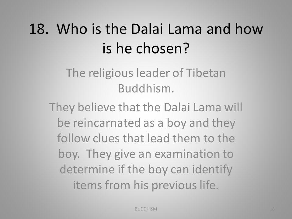18. Who is the Dalai Lama and how is he chosen