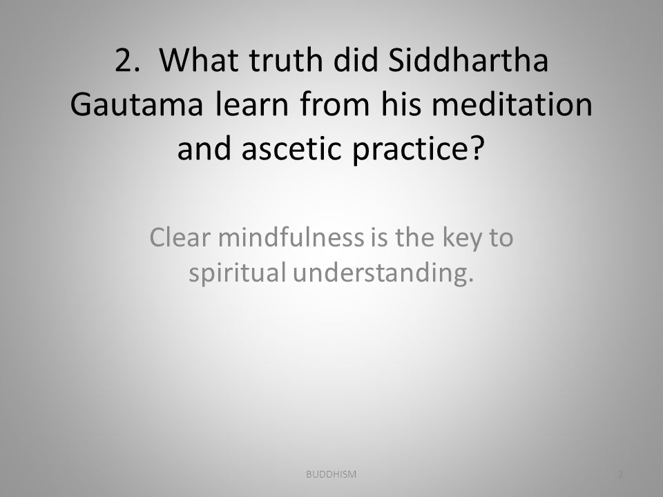 Clear mindfulness is the key to spiritual understanding.