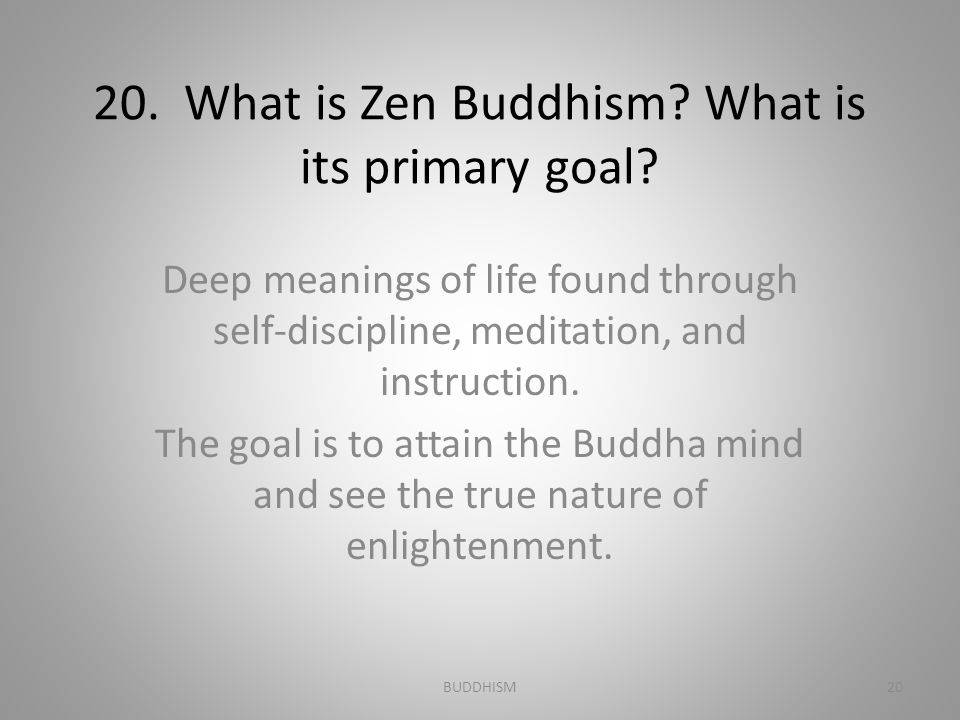 20. What is Zen Buddhism What is its primary goal
