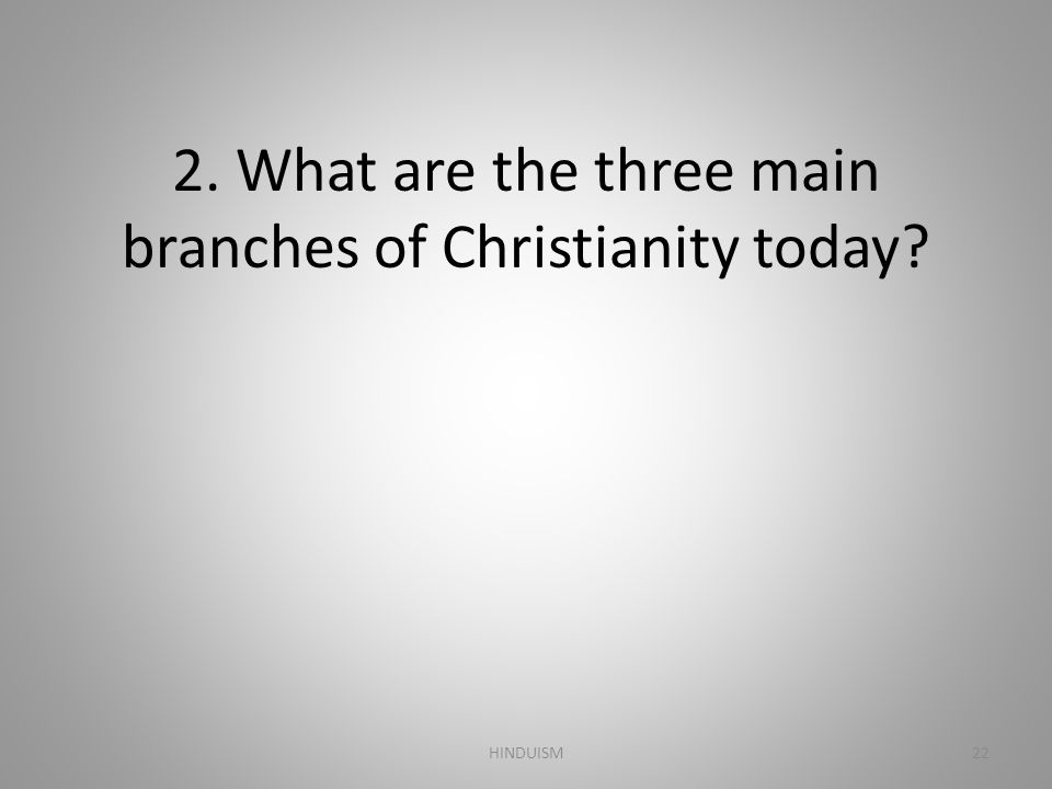 2. What are the three main branches of Christianity today