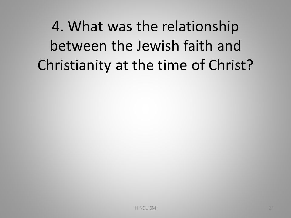 4. What was the relationship between the Jewish faith and Christianity at the time of Christ