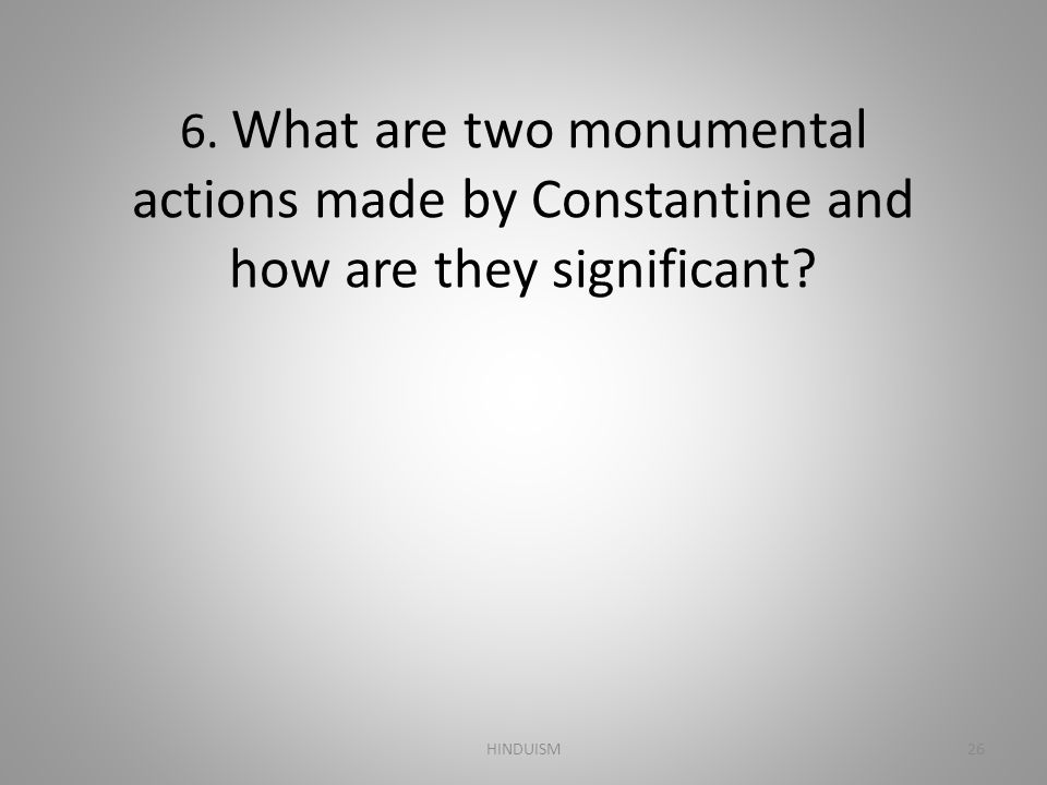 6. What are two monumental actions made by Constantine and how are they significant