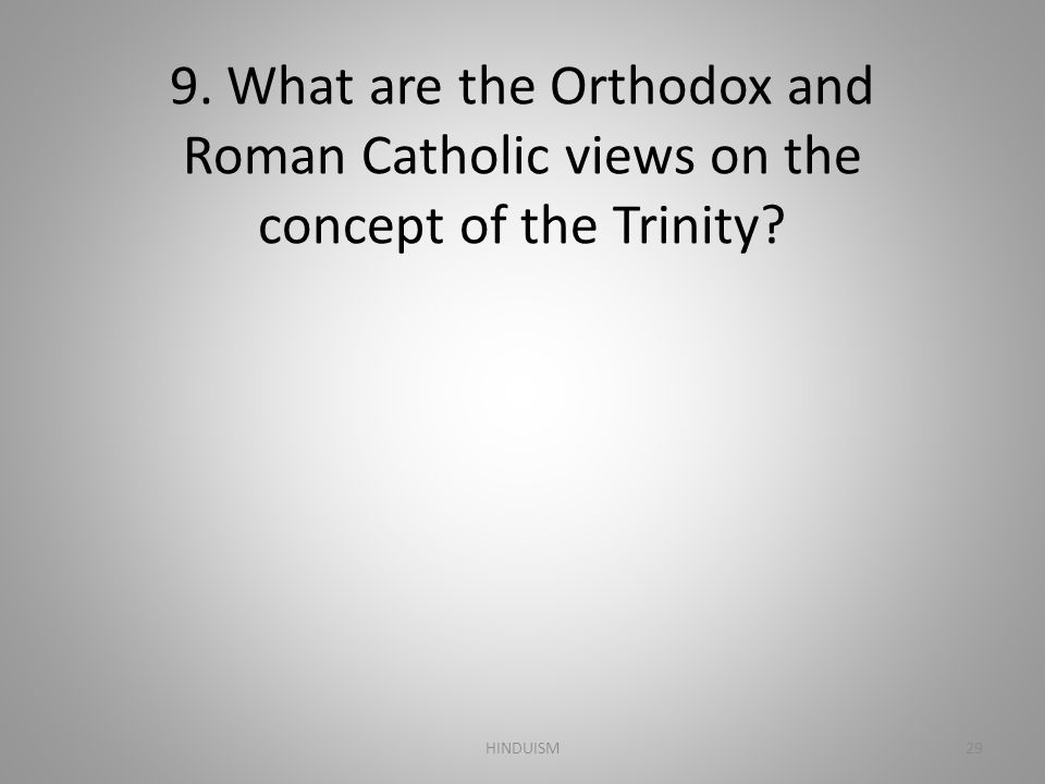 9. What are the Orthodox and Roman Catholic views on the concept of the Trinity