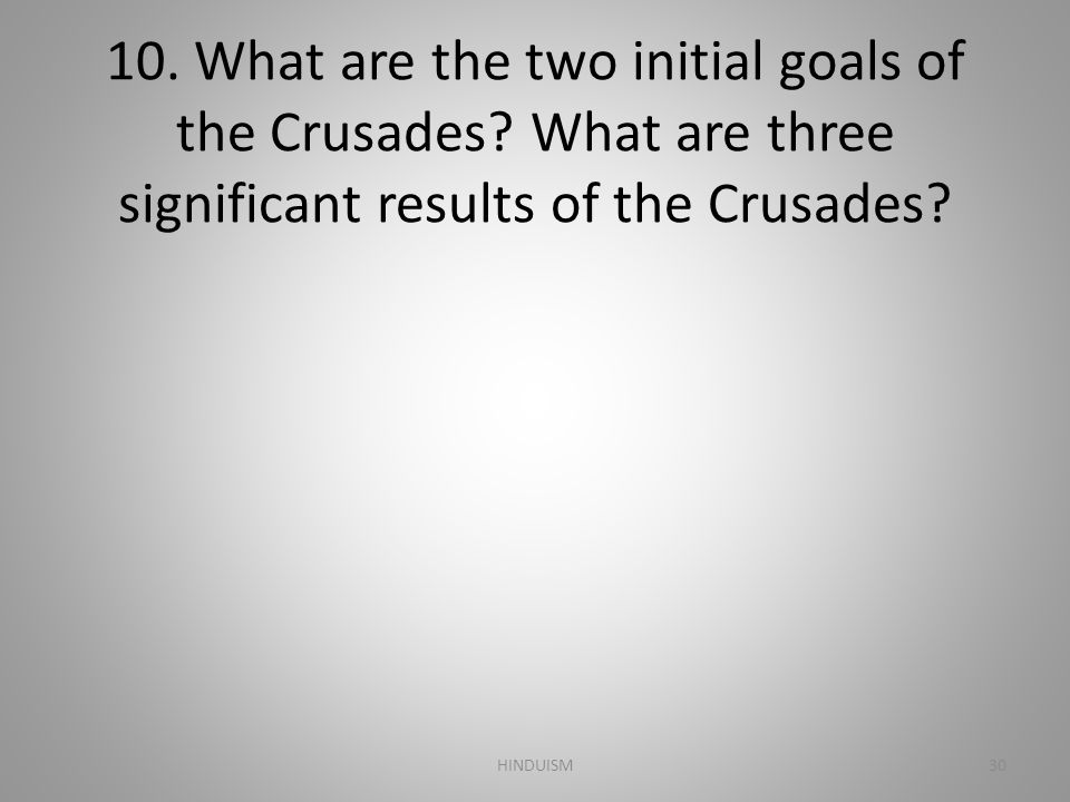 10. What are the two initial goals of the Crusades