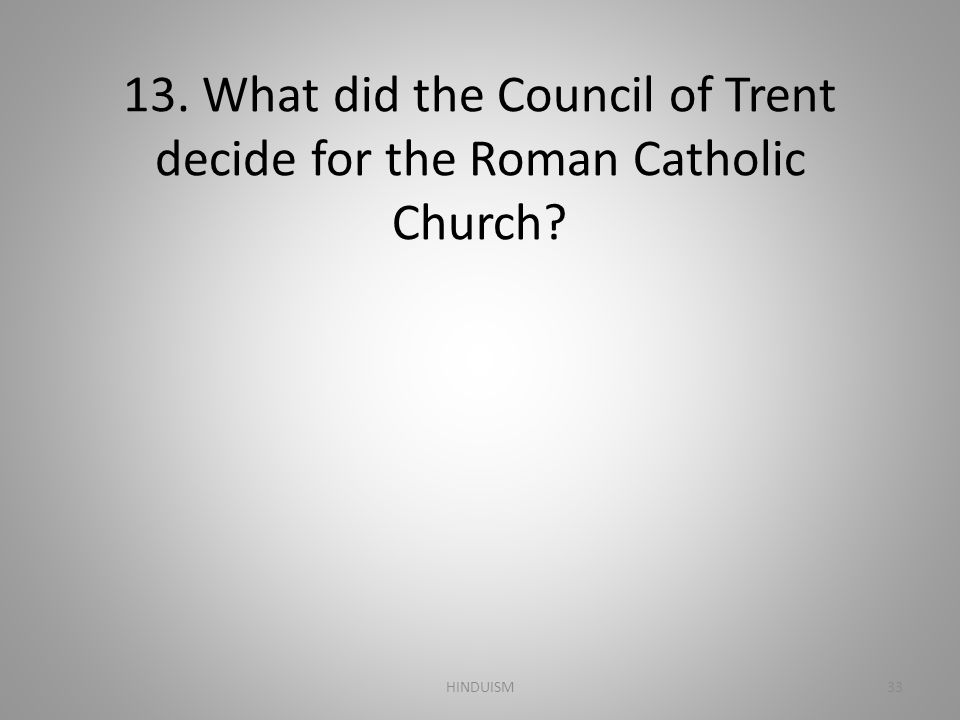 13. What did the Council of Trent decide for the Roman Catholic Church