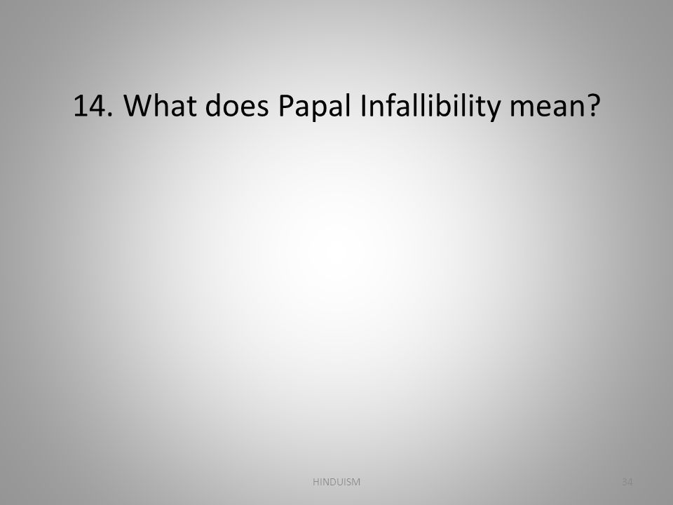 14. What does Papal Infallibility mean