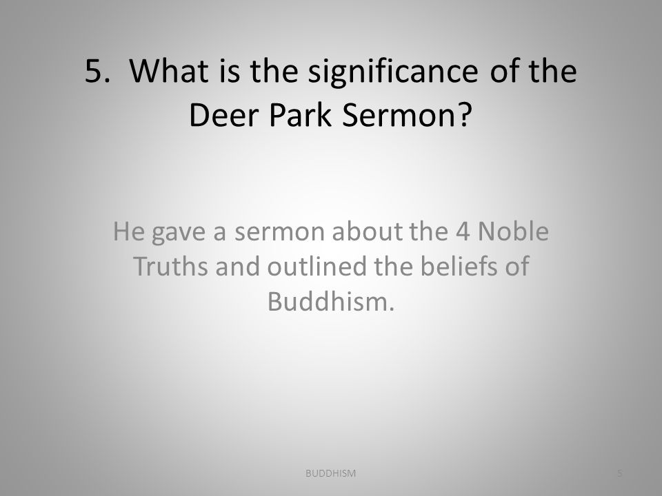 5. What is the significance of the Deer Park Sermon