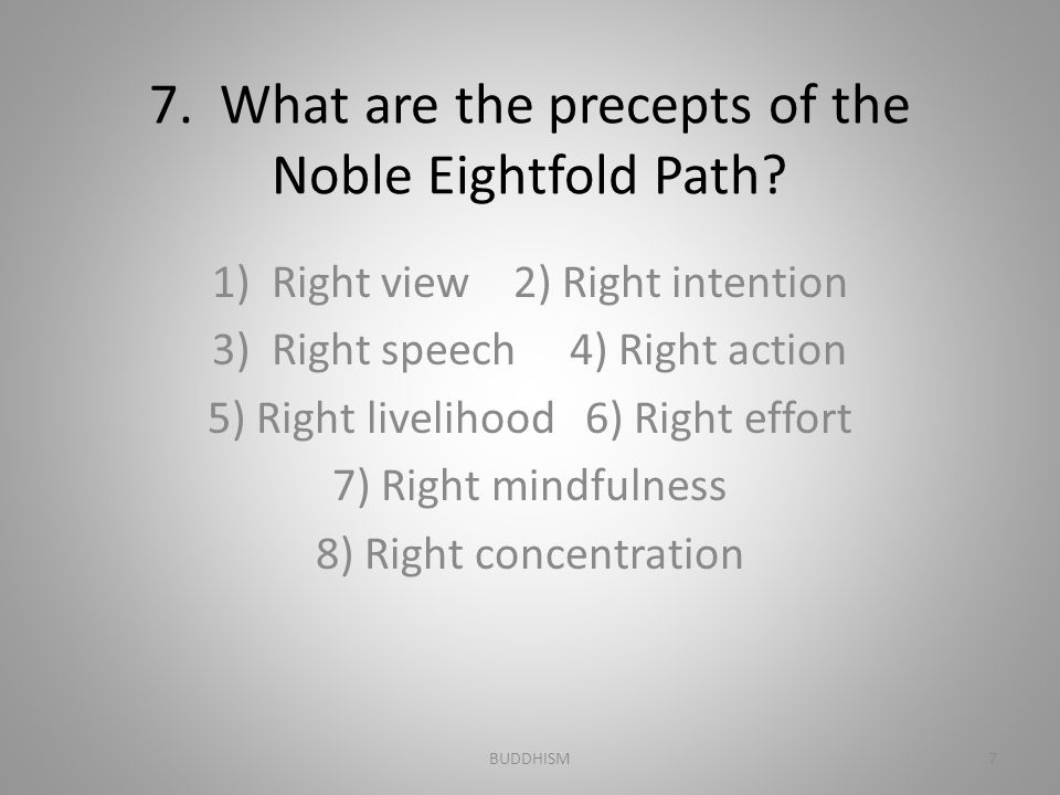 7. What are the precepts of the Noble Eightfold Path
