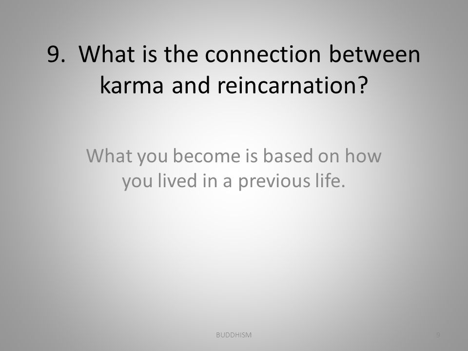 9. What is the connection between karma and reincarnation