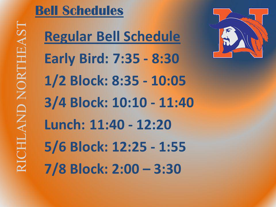 Regular Bell Schedule Early Bird: 7:35 - 8:30 1/2 Block: 8:35 - 10:05