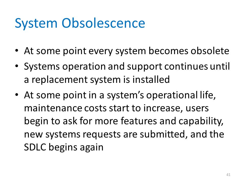 System Obsolescence At some point every system becomes obsolete