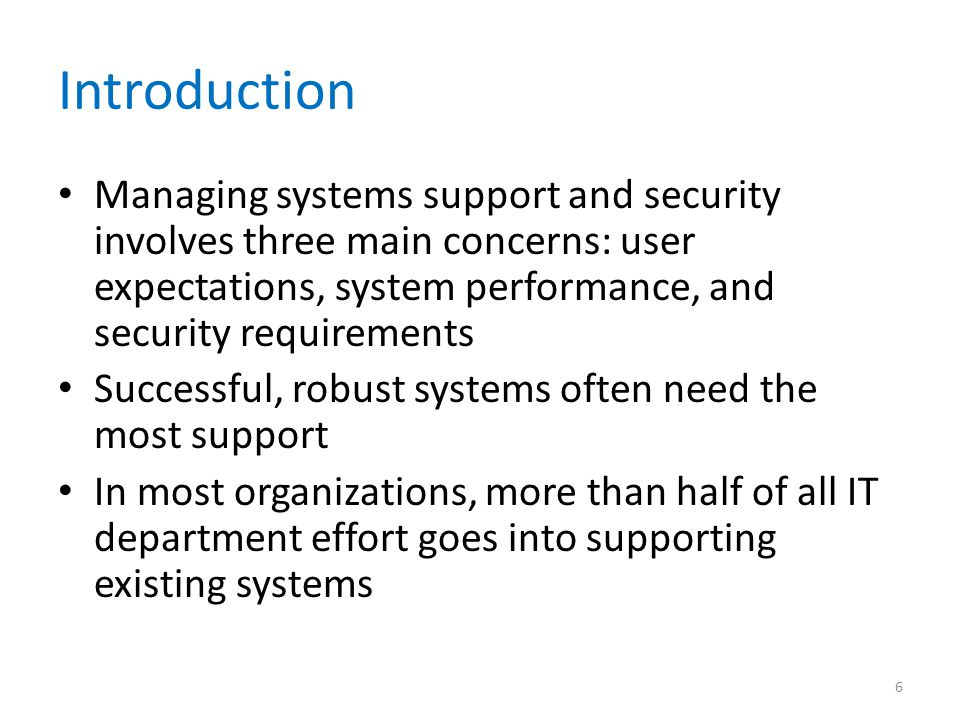 Introduction Managing systems support and security involves three main concerns: user expectations, system performance, and security requirements.