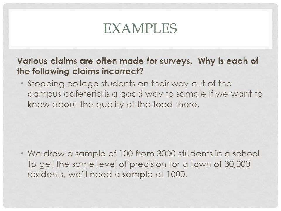 Examples Various claims are often made for surveys. Why is each of the following claims incorrect