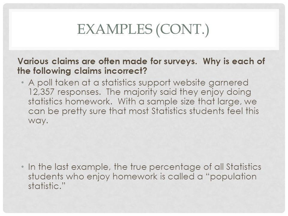 Examples (cont.) Various claims are often made for surveys. Why is each of the following claims incorrect
