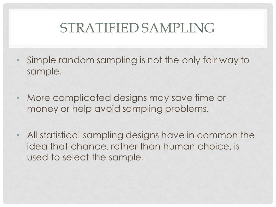Stratified Sampling Simple random sampling is not the only fair way to sample.
