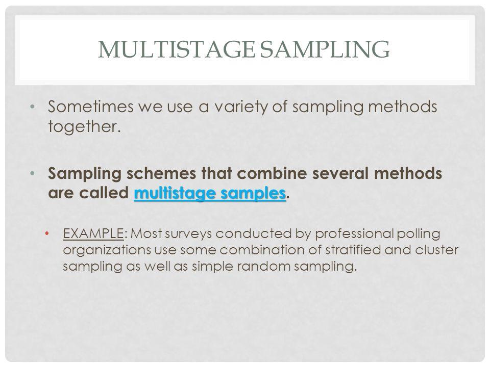 Multistage Sampling Sometimes we use a variety of sampling methods together.