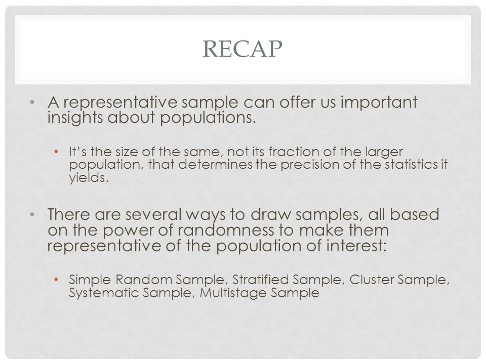 recap A representative sample can offer us important insights about populations.
