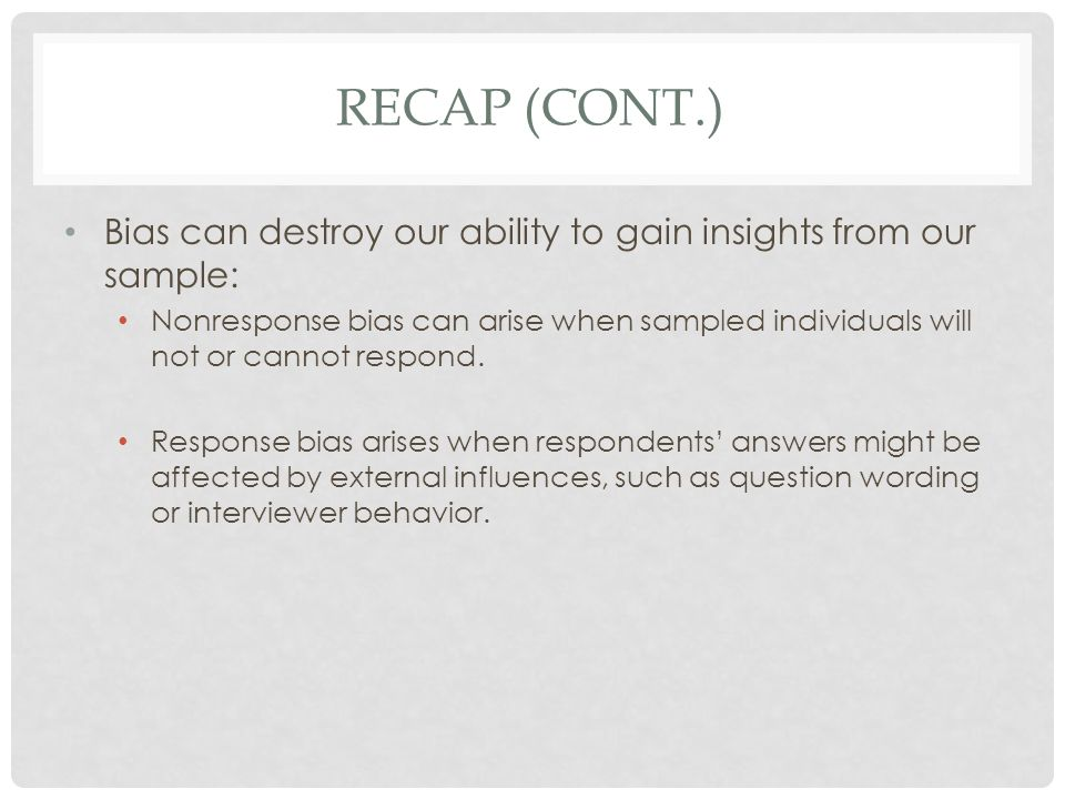 Recap (cont.) Bias can destroy our ability to gain insights from our sample: