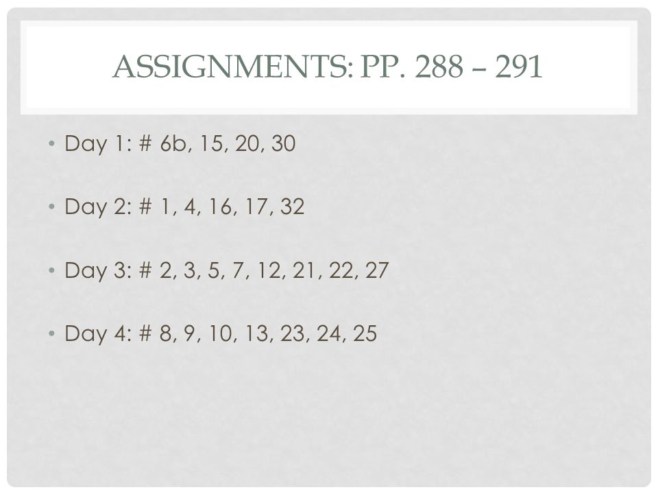 Assignments: pp. 288 – 291 Day 1: # 6b, 15, 20, 30