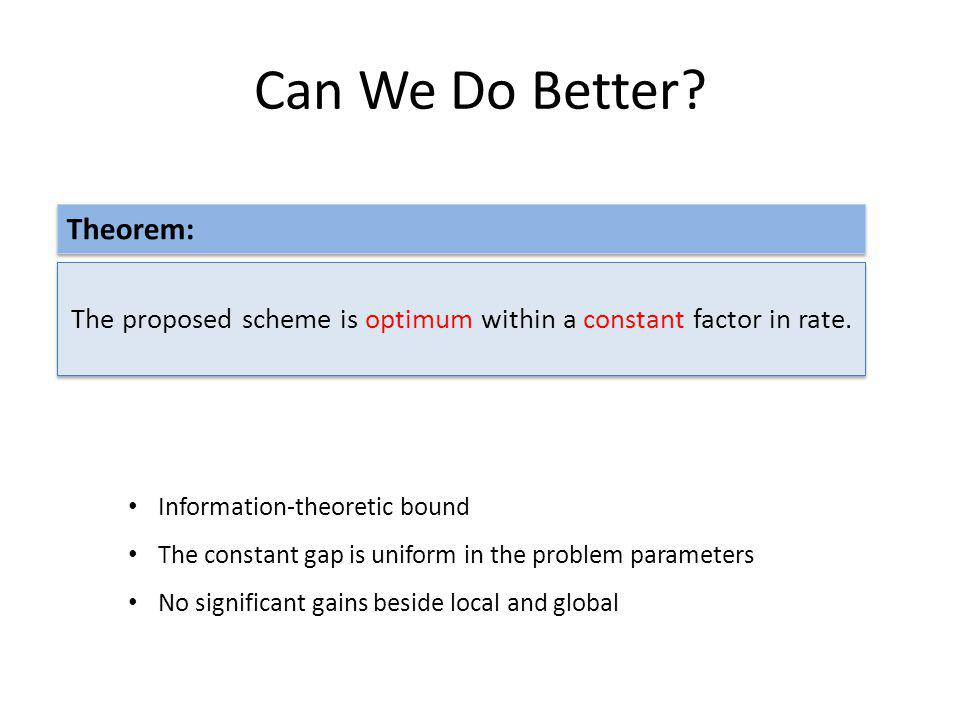 The proposed scheme is optimum within a constant factor in rate.
