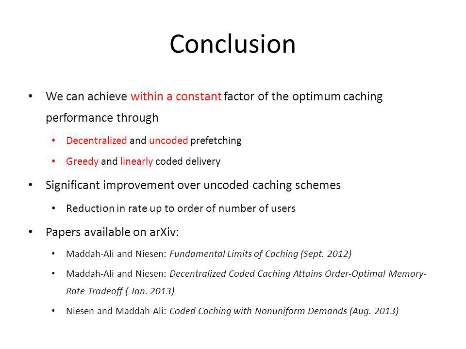 Conclusion We can achieve within a constant factor of the optimum caching performance through. Decentralized and uncoded prefetching.