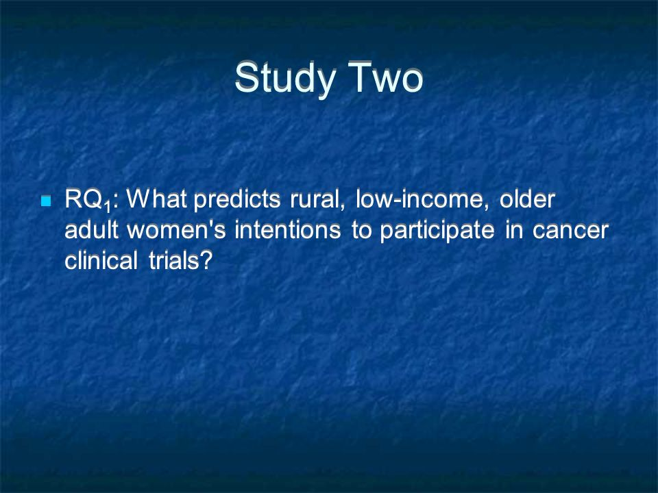Study Two RQ1: What predicts rural, low-income, older adult women s intentions to participate in cancer clinical trials