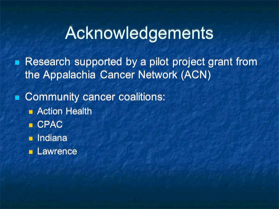 Acknowledgements Research supported by a pilot project grant from the Appalachia Cancer Network (ACN)